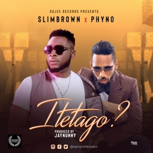 Slim Brown - Itetago ft. Phyno